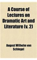 A Course of Lectures on Dramatic Art and Literature (Volume 2)