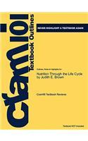 Studyguide for Nutrition Through the Life Cycle by Judith E. Brown, ISBN 9780495116370