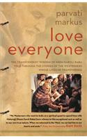 Love Everyone : The Transcendent Wisdom of Neem Karoli Baba Told Through the Stories of the Westerners Whose Lives He Transformed
